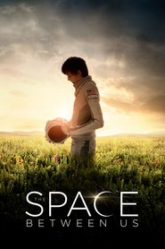 Best movie The Space Between Us images, cast and synopsis.