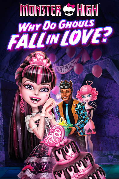 Monster High: Why Do Ghouls Fall in Love? cast, synopsis, trailer and photos.